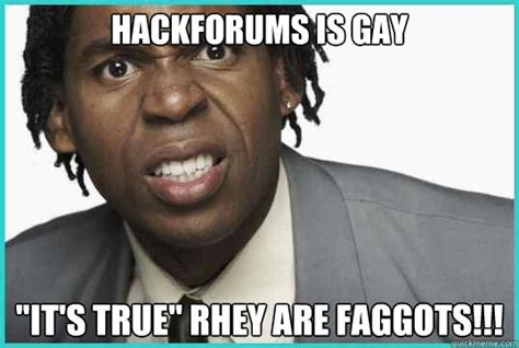 Black Gay Memes - hackforums is gay quot it s true quot rhey are faggots