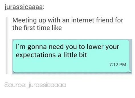 Internet Friends Meme - jurassicaaaa meeting up with an internet friend for the