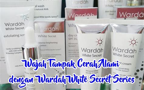 Wardah Secret review wardah white secret series membuat wajah cerah alami