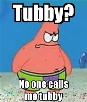 Meme Generator Patrick - tubby memes image memes at relatably com