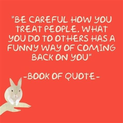 be careful how you treat people | Love & Life Quotes ...