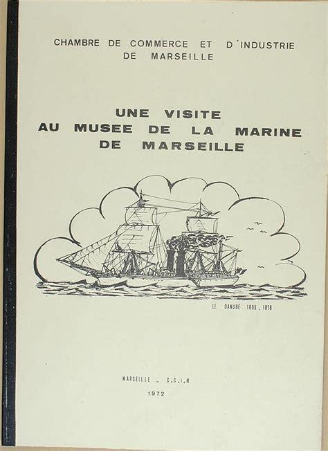 Chambre De Commerce Et D Industrie Marseille by Quot Une Visite Au Mus 233 E De La Marine De Marseille
