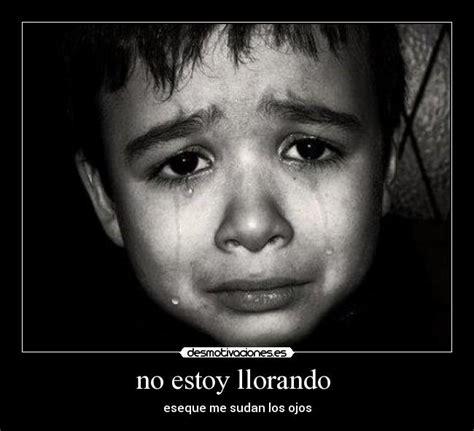 imagenes de personas llorando por un amor no estoy llorando desmotivaciones