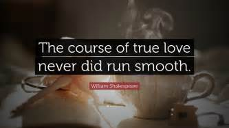 The Course Of True Never Did Run Smooth Essay by William Shakespeare Quote The Course Of True Never Did Run Smooth 10 Wallpapers