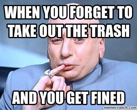 Garbage Meme - when you forget to take out the trash