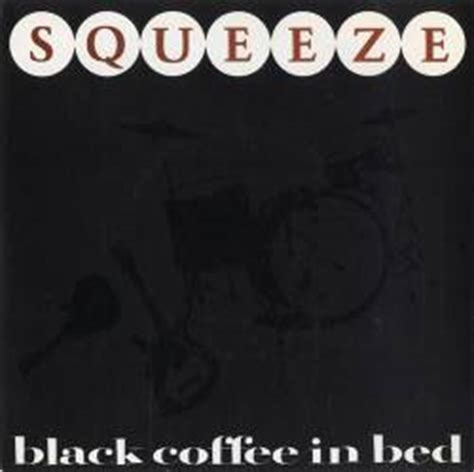 squeeze black coffee in bed squeeze discograf 237 a completa 225 lbumes