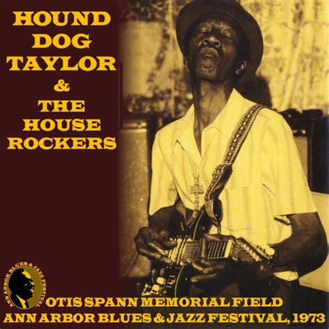 dog house ann arbor hound dog taylor the house rockers ann arbor blues jazz festival 1973 cd at