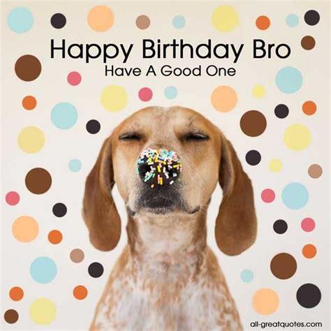Happy Birthday Wishes Dogs Happy Birthday Cards Happy Birthday Bro Free Birthday