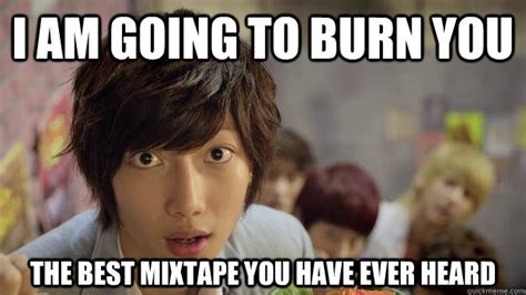 Best Boyfriend Meme - i am going to burn you the best mixtape you have ever