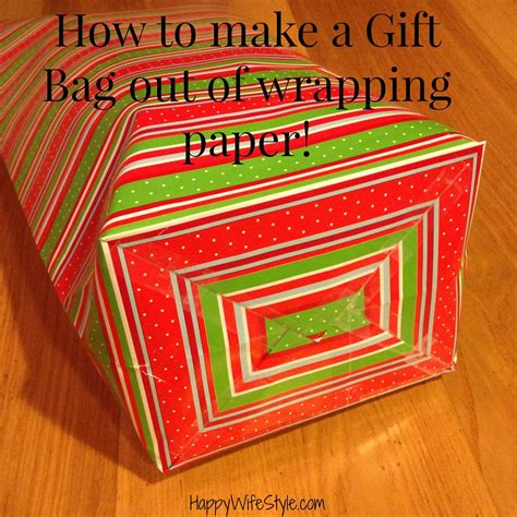 How To Fold Wrapping Paper Into A Bag - how to make a gift bag out of wrapping paper happy