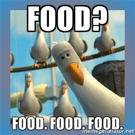Memes About Food - food food food food finding nemo birds meme generator