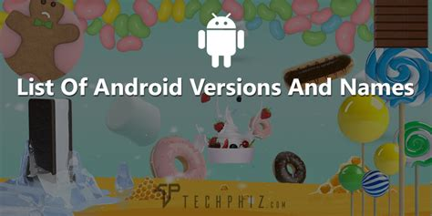 list of android os list of android versions with names features android os names