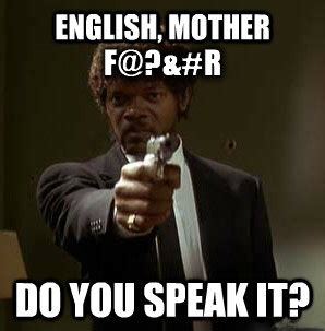 English Motherfucker Do You Speak It Meme - english motherfucker do you speak it meme 28 images
