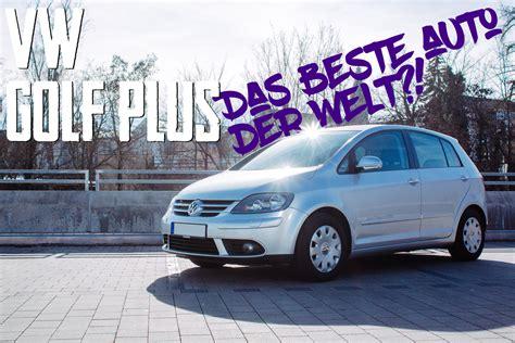 Bestes Auto Der Welt by Das Beste Auto Der Welt Fahrbericht Vw Golf Plus