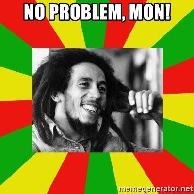 No Problem Meme - no problem mon bob marley meme meme generator
