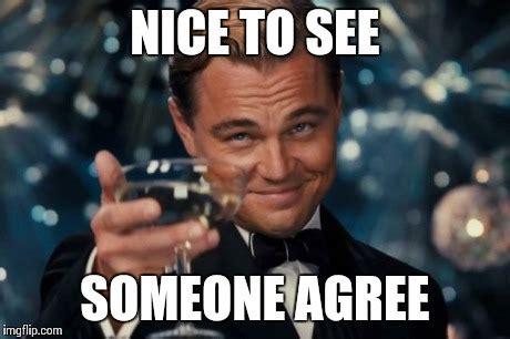 I Agree Meme - leonardo dicaprio cheers meme imgflip