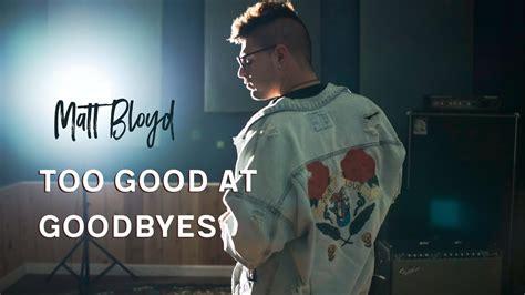 download mp3 too good at goodbyes too good at goodbyes sam smith cover by matt bloyd download