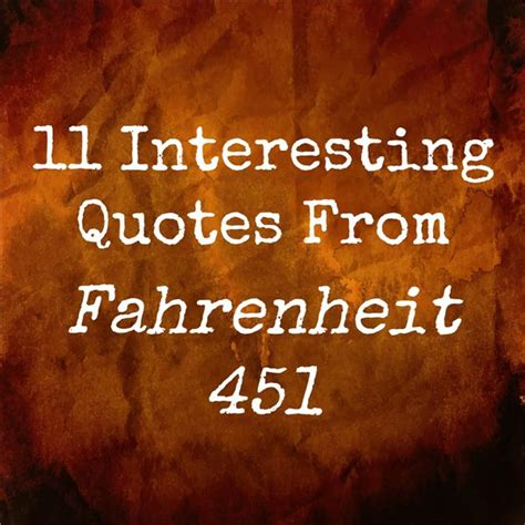 themes of fahrenheit 451 with quotes 11 interesting quotes from fahrenheit 451 what they mean