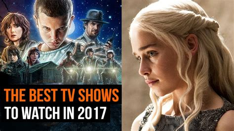 the best tv series the tv shows to in 2017