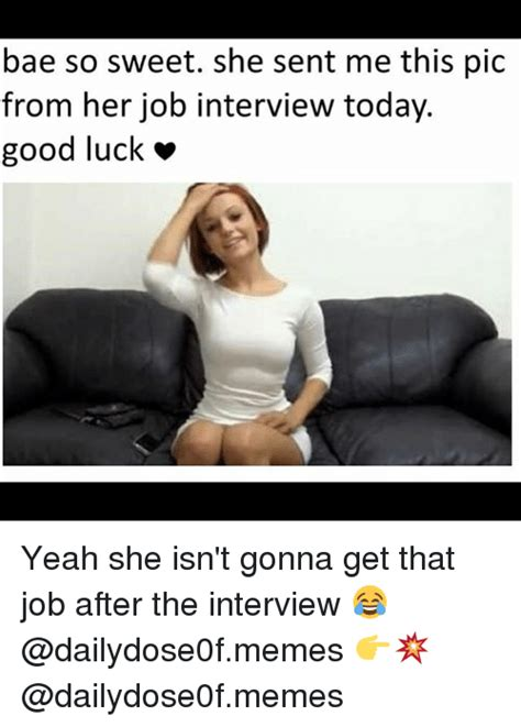 Sweet Memes For Her - bae so sweet she sent me this pic from her job interview