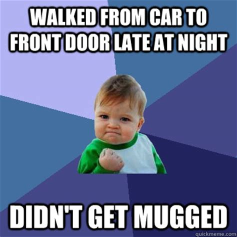 Late Night Meme - walked from car to front door late at night didn t get