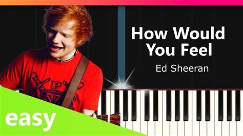 ed sheeran how would you feel chords ed sheeran quot how would you feel paean quot easy piano