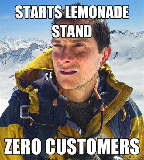 Bear Grylls Memes - zero customers bear grylls better drink my own piss