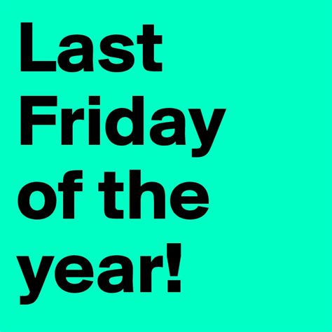 year of the last friday of the year post by brbrtrylr on boldomatic
