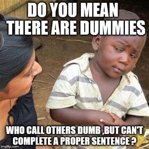 Meme Sentences - third world skeptical kid meme imgflip