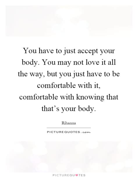 how to be comfortable with your body you have to just accept your body you may not love it all