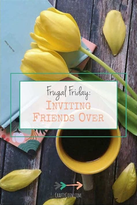 pininterest frugal friendship frugal friday inviting friends crafty coin crafty coin