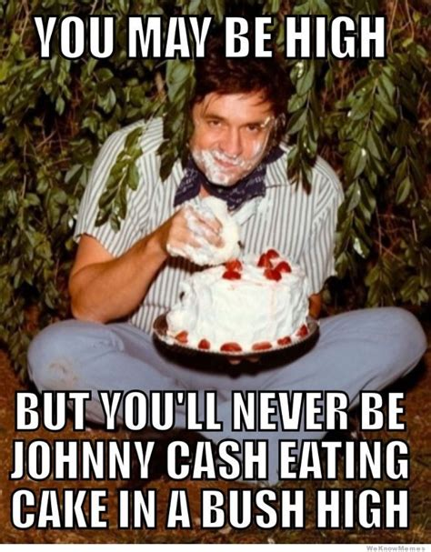 Johnny Cash Meme - you may be high but you ll never be weknowmemes