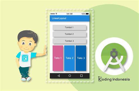 android studio linearlayout tutorial linearlayout bagian ii belajar mobile apps koding indonesia