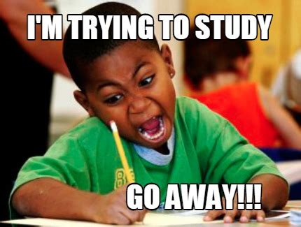 Go Away Meme - meme creator i m trying to study go away meme
