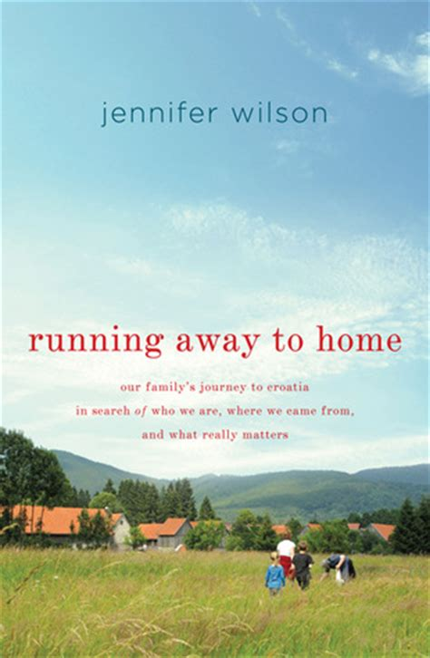 running to in search of home on the open road books running away to home our family s journey to croatia in