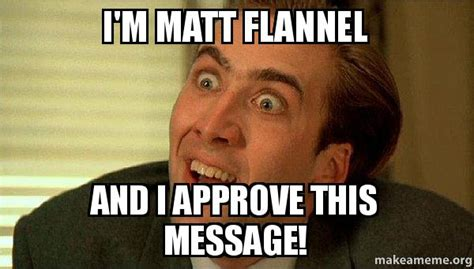 I Approve Meme - i m matt flannel and i approve this message sarcastic