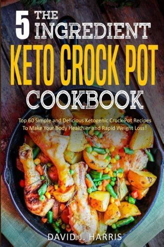 the keto crock pot cookbook and easy ketogenic crock pot recipes for your health books ketogenic low carb lifestyle