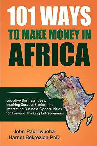 101 Ways To Make Money Online - read online 101 ways to make money in africa by john paul iwuoha harnet bokrezion