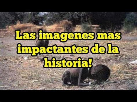 imagenes impactantes de la historia 13 imagenes impactantes de la historia youtube