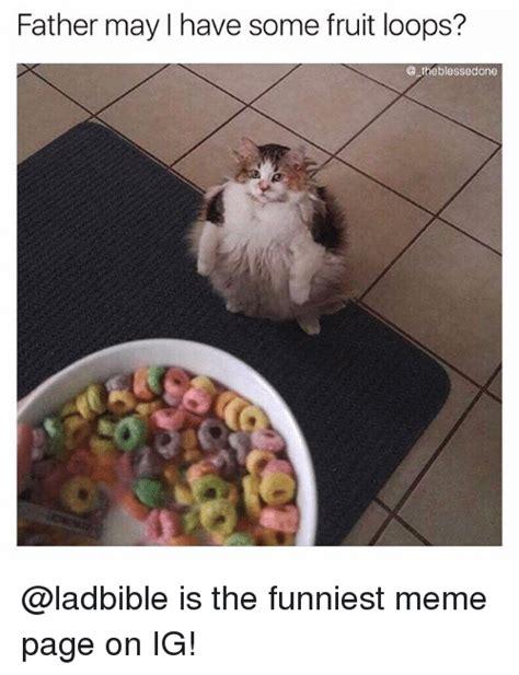Fruit Loops Meme - 25 best memes about funniest memes funniest memes
