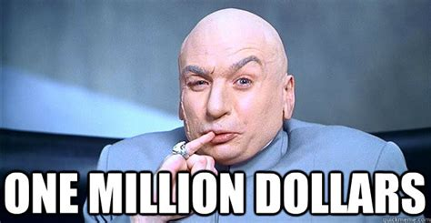 One Million Dollars Meme - one million dollars dr evil quickmeme