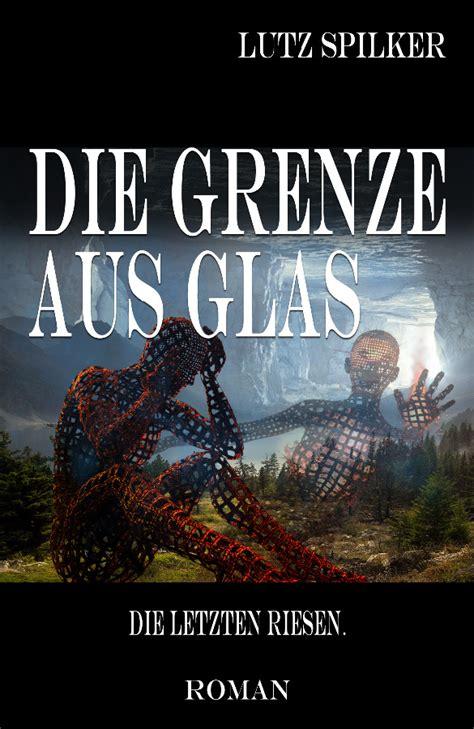 Lutz Spilker Die Grenze Aus Glas Die Letzten Riesen