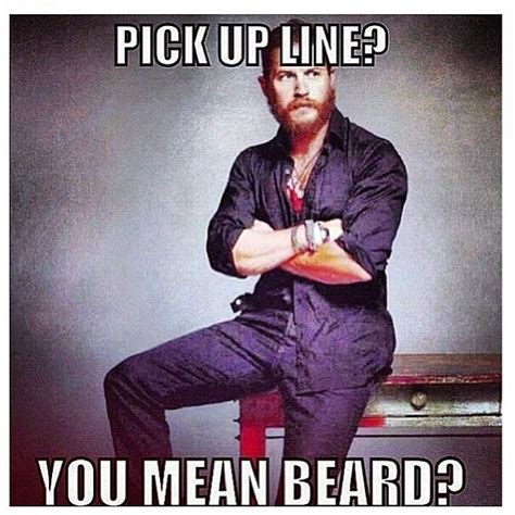 Pick Up Guy Meme - 70 best beard humor images on pinterest beard humor