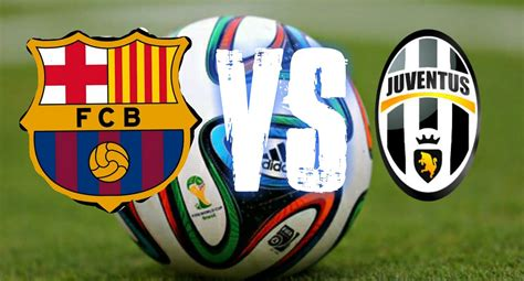 barcelona vs juventus barcelona vs juventus what s your prediction