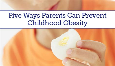 10 Ways To Prevent Obesity by Five Ways Parents Can Prevent Childhood Obesity News
