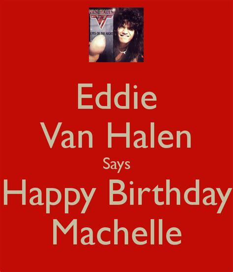 eddie van halen birthdate eddie van halen says happy birthday machelle poster