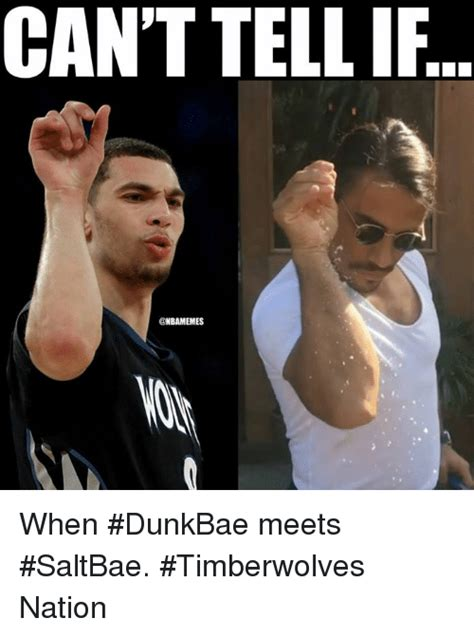 Can T Tell If Meme - can t tell if when dunkbae meets saltbae timberwolves