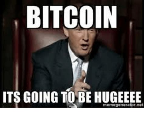 Bitcoin Meme - bitcoin its going to be hugeeee memegeneratornet bitcoin