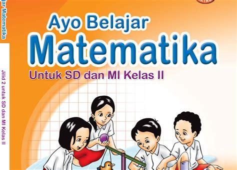Buku Ayo Belajar Menalar Matematika Sd Mi Kelas Iv Kur 2013 buku matematika sd mi kelas 2 ayo belajar matematika 2 belajar membaca menulis