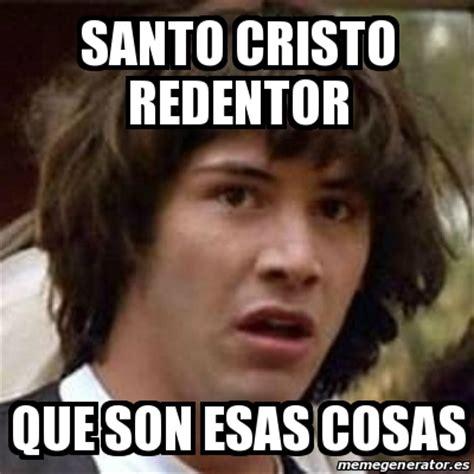 Cristo Meme - meme keanu reeves santo cristo redentor que son esas